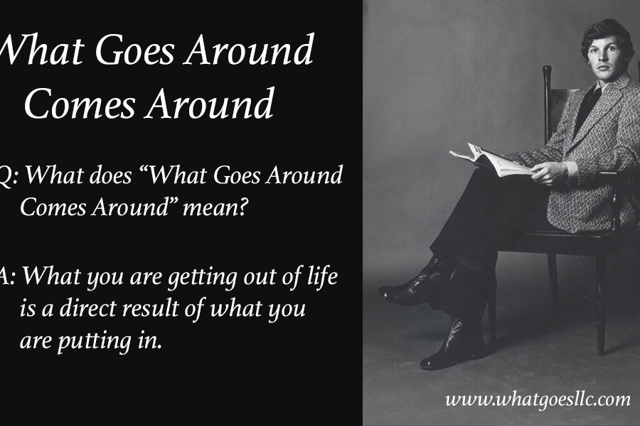 What Does What Goes Around Mean?